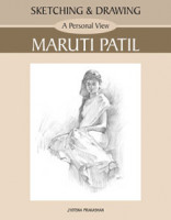 Sketching and Drawing - A Personal View - Maruti Patil
