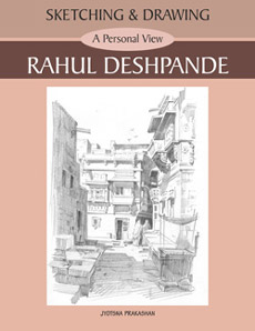 Sketching and Drawing - A Personal View - Rahul Deshpande
