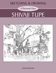 Sketching and Drawing - A Personal View - Shivaji Tupe